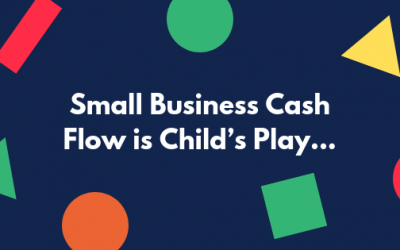 Small Business Cash Flow is Child's Play…